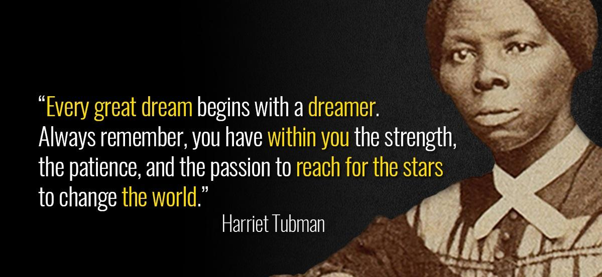 Every great dream begins with a dreamer. Always remember you have within you the strength, the patience and the passion to reach for the stars, to change the world by HARRIET TUBMAN [1199 x 553]