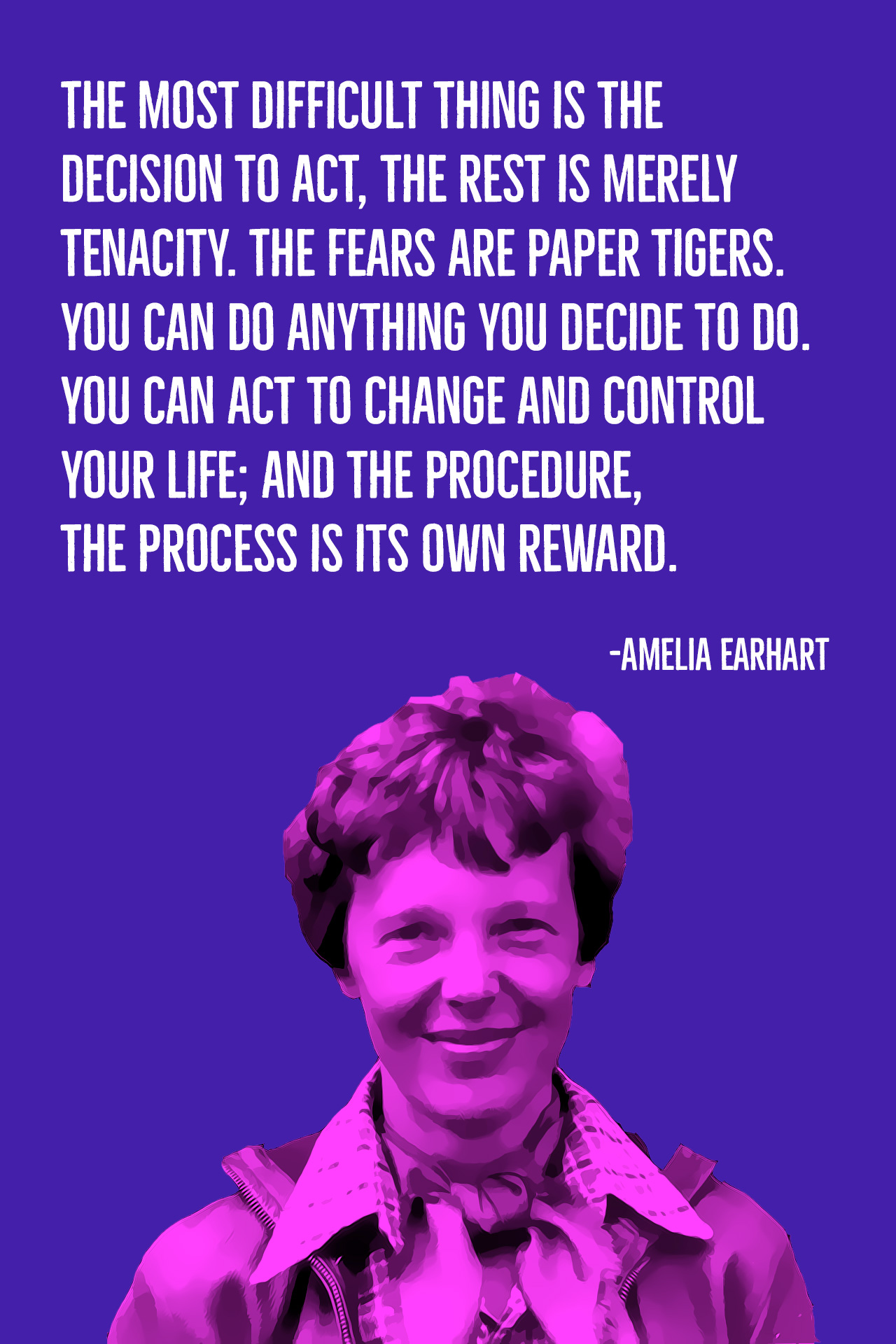 """The most difficult thing is the decision to act…"" – Amelia Earhart [1280×1920] [OC]"
