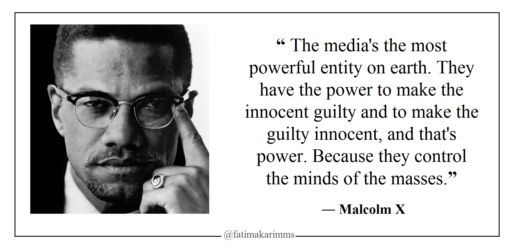 """ The media's the most powerful entity on earth. They have the power to make the innocent guilty and to make the guilty innocent.. ― Malcolm X [1770*862] [OC]"