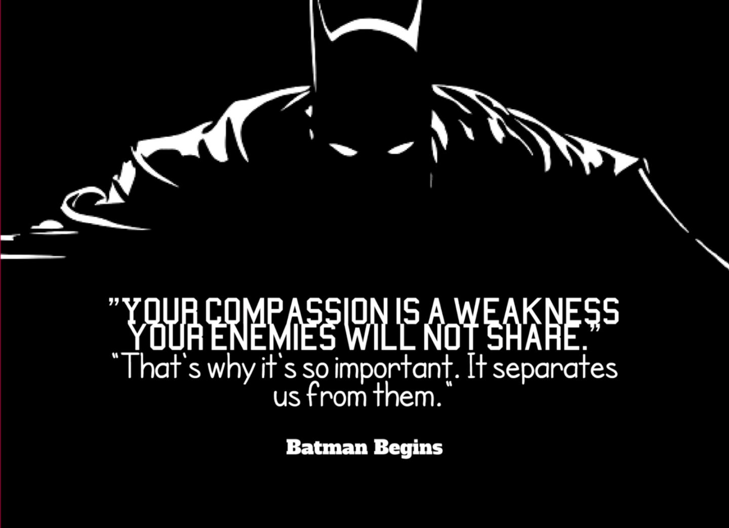 Your compassion is a weakness your enemies will not share. That's why it's so important. It separates us from them.[1440 x 1043]