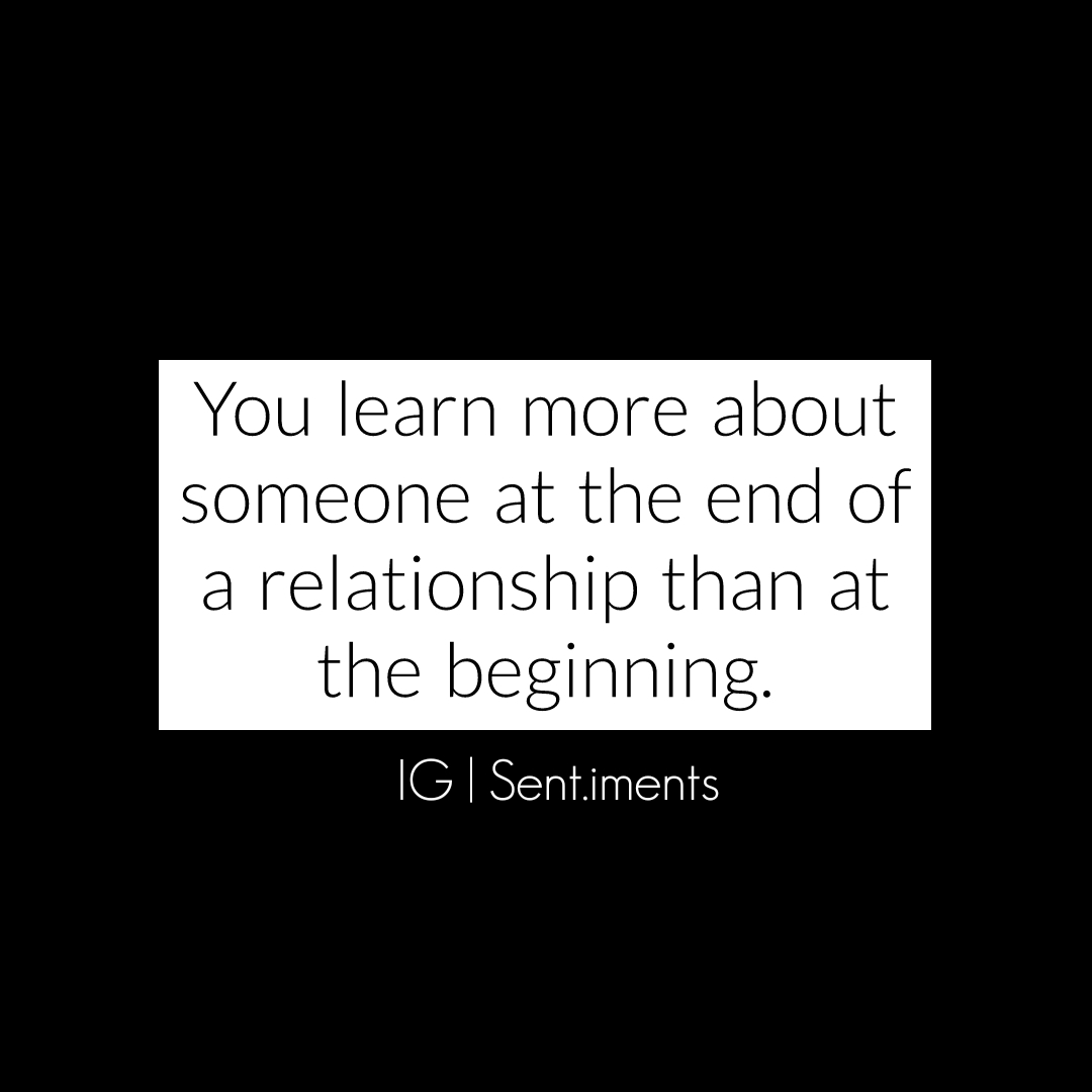 You learn more about someone at the end of a relationship than at the beginning. IG https://inspirational.ly