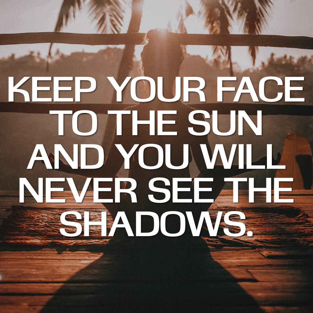 """Keep your face to the sun and you will never see the shadows."" – Helen Keller [1080×1080]"