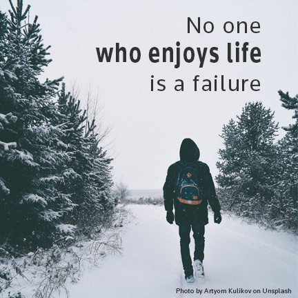 [Image] No one who enjoys life is a failure