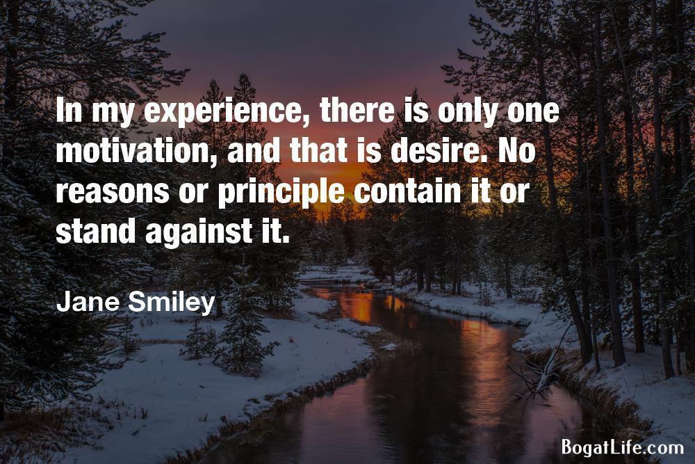 """…there is only one motivation, and that is desire…"" ~Jane Smiely [1000×666]"