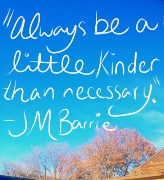 Always try to be kinder than necessary. – JM Barrie [528×580]