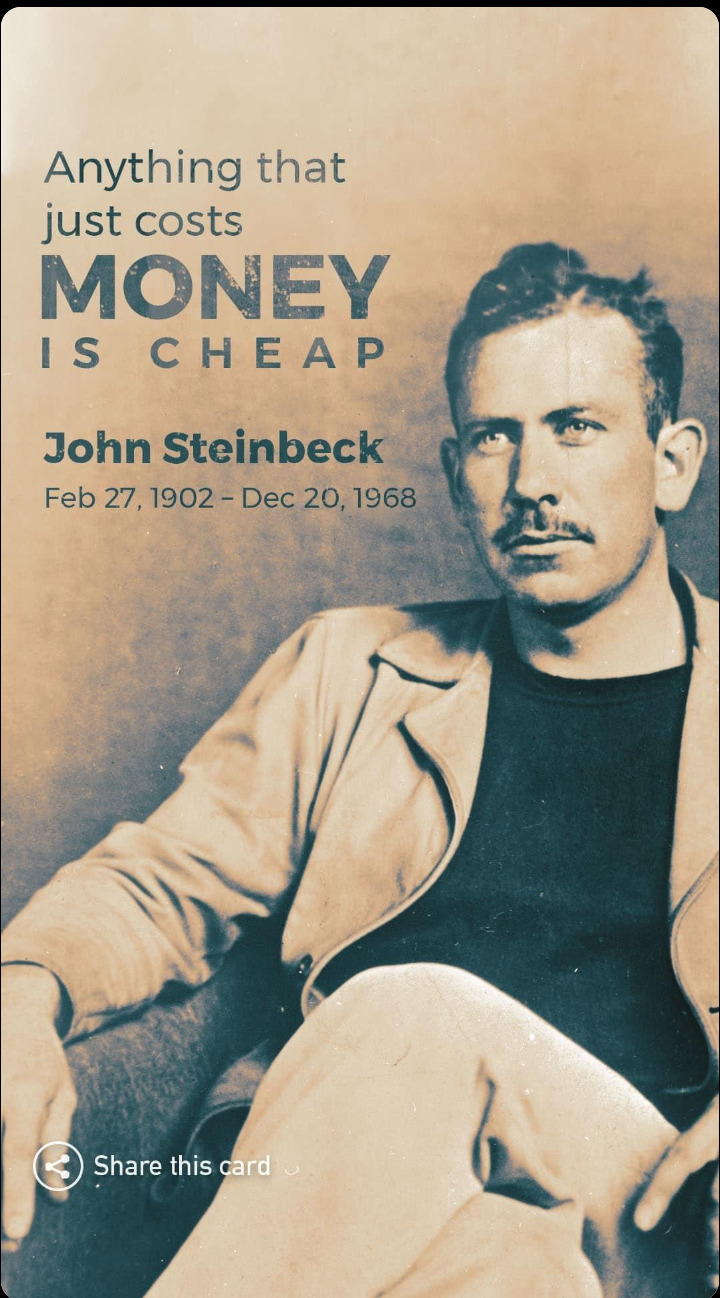 """Anything that justs costs money.."" -John Steinbeck (720*1298)"