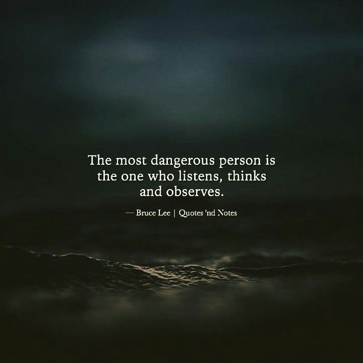 The most dangerous person is the one who listens, thinks and observes. Bruce Lee | ontcs 'nd Notes -_ 'k' .-- $3 https://inspirational.ly
