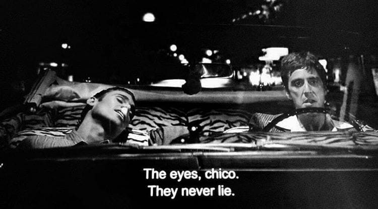 """The eyes,Chico. They never lie."" – Scarface (1983 film)"
