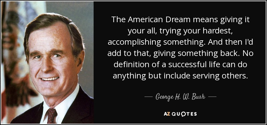 """The American Dream means giving it your all…"" – George H. W. Bush [ 850×400 ]"