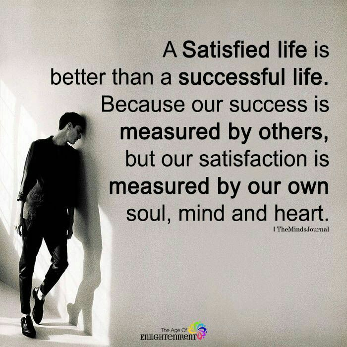 [Image] A satisfied life is better than a successful life.