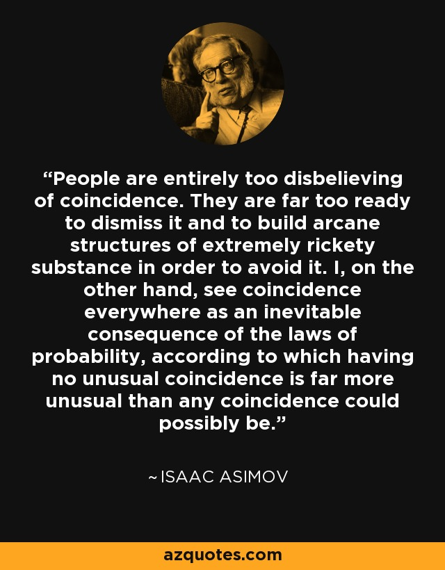 """People are entirely too disbelieving of coincidence…"" ~ Isaac Asimov [640×820]"