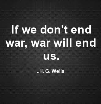 If we don't end war, war will end us. -H.G. Wells [331×341]