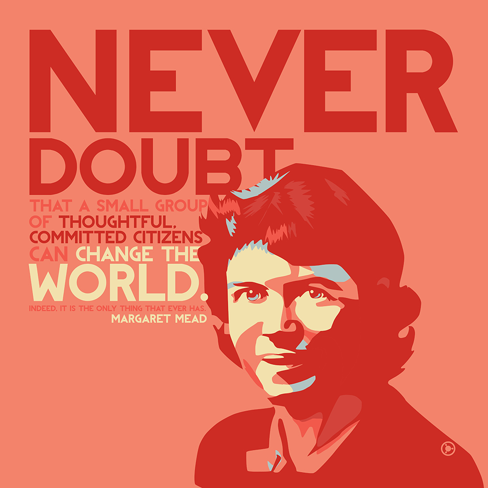 """Never doubt that a small group of thoughtful, committed citizens…"" – Margaret Mead [2000×2000] [OC] [OS]"