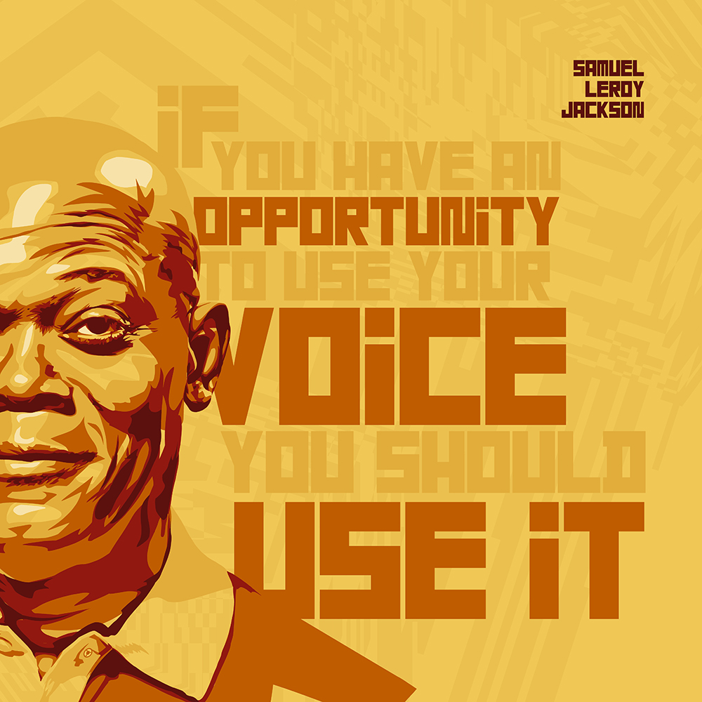 """If you have an opportunity to use your voice you should use it."" – Samuel Leroy Jackson [2000×2000] [OC] [OS]"
