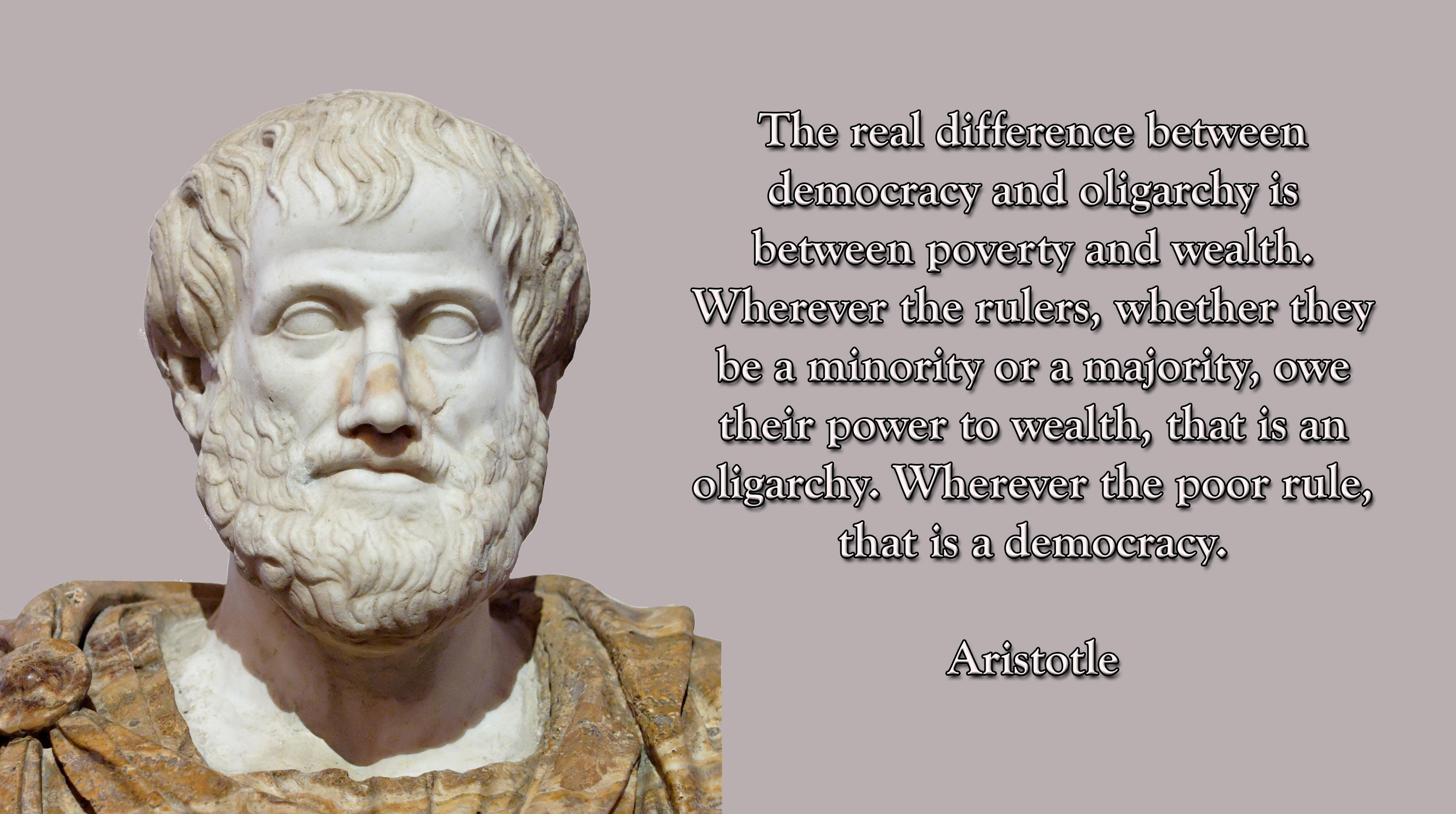 """The real difference between democracy and oligarchy is between poverty and wealth. Wherever the rulers, whether they be a minority or a majority, owe their power to wealth, that is an oligarchy. Wherever the poor rule, that is a democracy."" – Aristotle [OC][3424 × 1914]"
