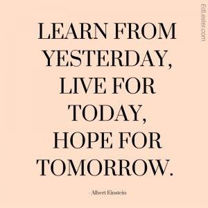 LEARN FROM YESTERDAY, LIVE FOR TODAY, HOPE FOR TOMORROW. https://inspirational.ly