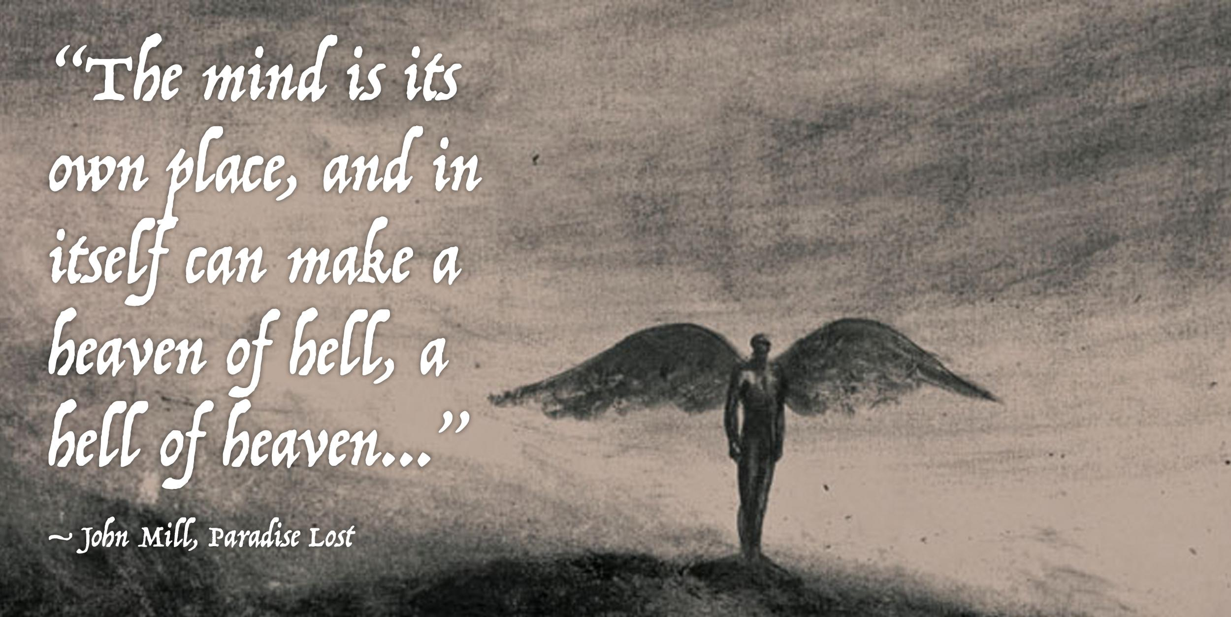 """The mind is its own place, and in itself can make a heaven of hell, a hell of heaven…"" – John Mill, Paradise Lost [2500×1253]"