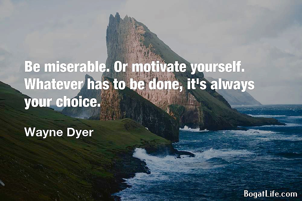 """""""Be miserable. Or motivate yourself…"""" ~Wayne Dyer [1000×666]"""