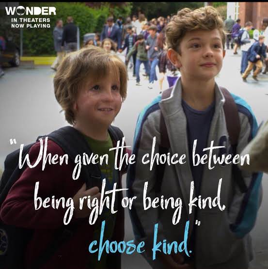 When given the choice between being right or being kind, choose kind. -Wonder(Movie) [553×555]