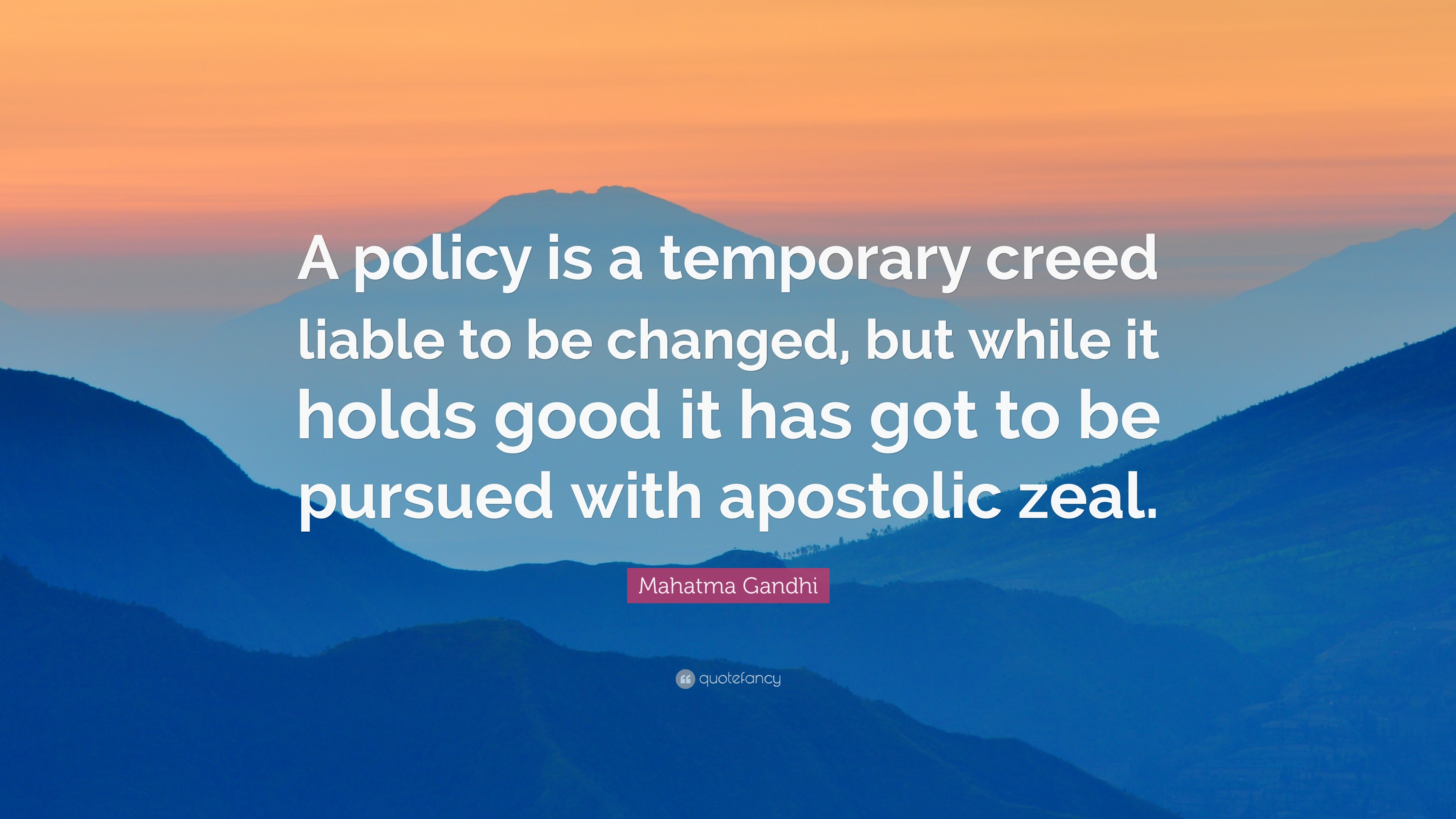 """A policy is a temporary creed liable to be changed, but while it holds good it has got to be pursued with apostolic zeal."" -Mahatma Gandhi [3840×2160]"