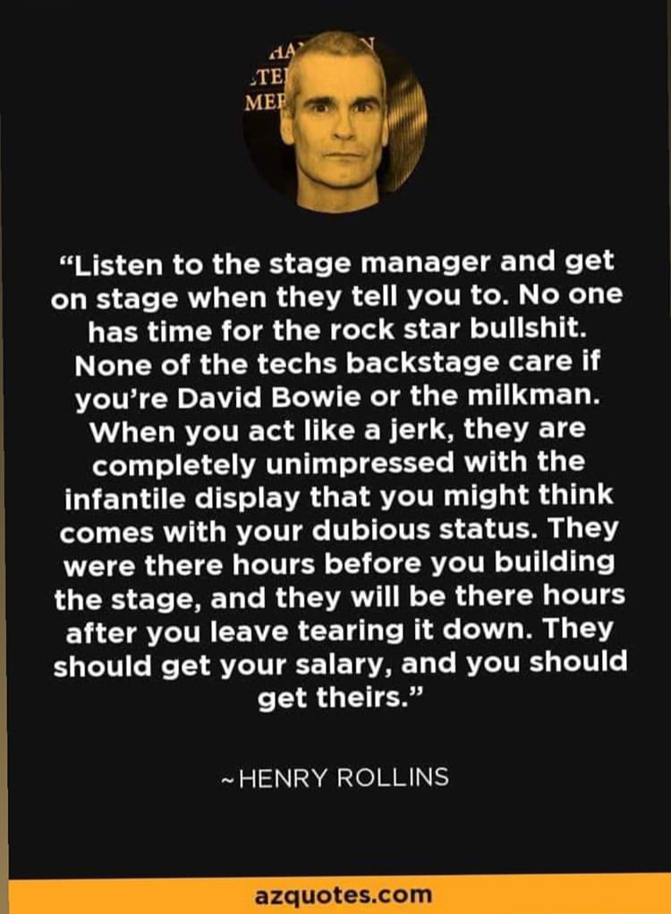 """Listen to the stage manager and get on stage when they tell you to. No one has time for the rock star bullshit…."" -Henry Rollins [750×1021]"