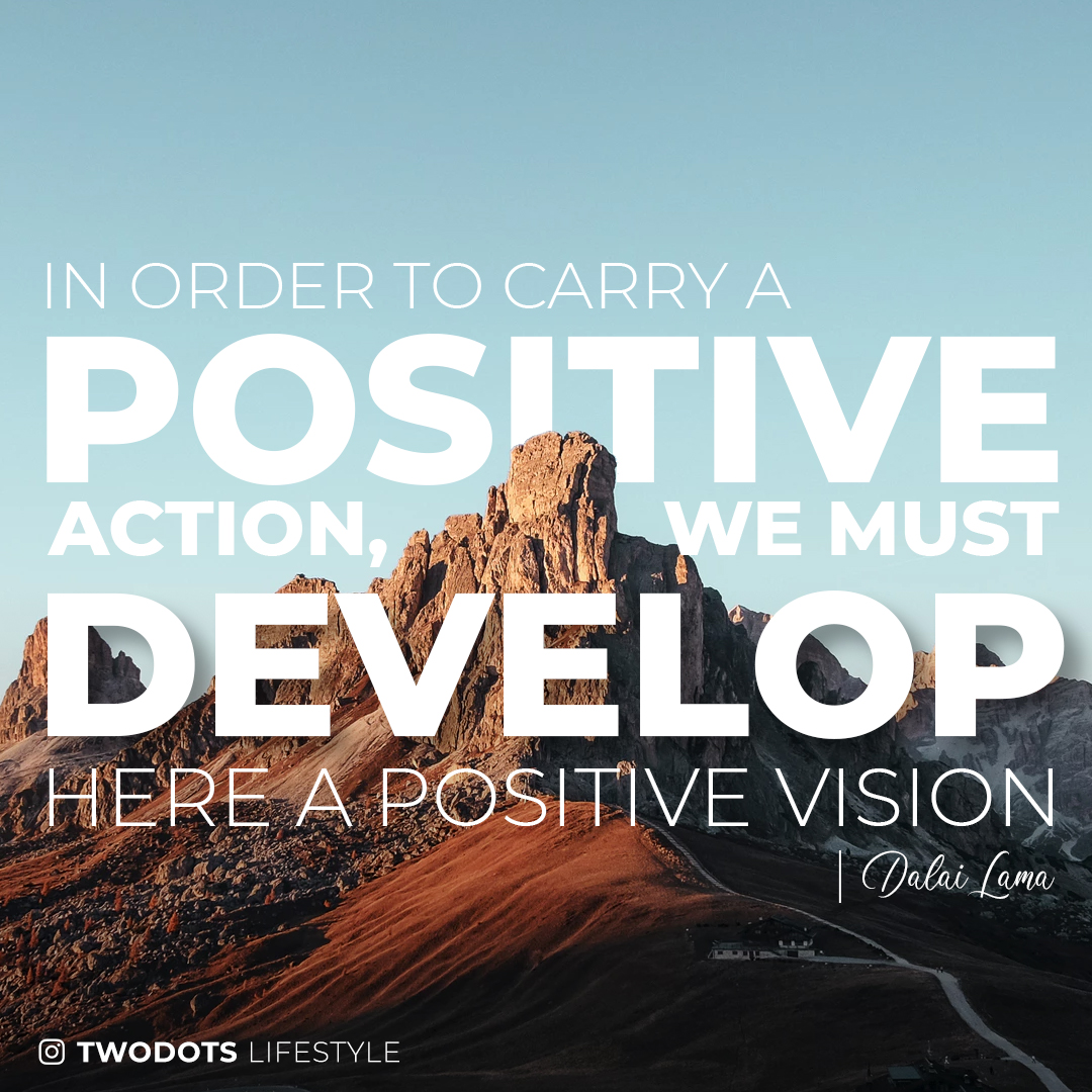 """In order to carry a positive acion, we must develop here a positive vision."" – Dalai Lama [1080×1080] [OC]"