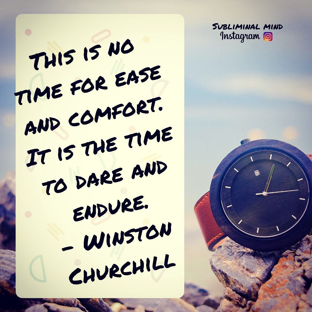 There is no time for ease and comfort. It is the time to dare and endure -Winston Churchill [1080×1080]