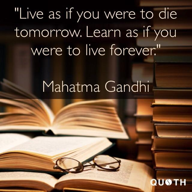 """…Learn as if you were to live forever."" Mahatma Gandhi [640×640]"