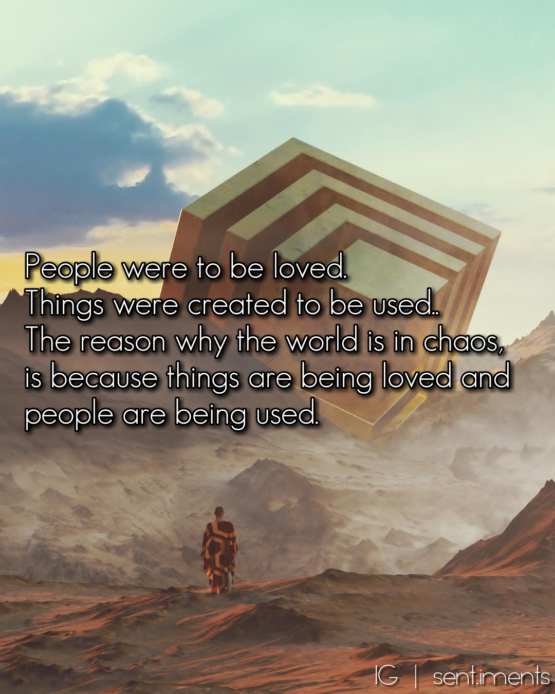 People were to be loved. Things were to be used. The reason why the world is in chaos, is because things are being loved and people are being used by Unknown (1080X1350)