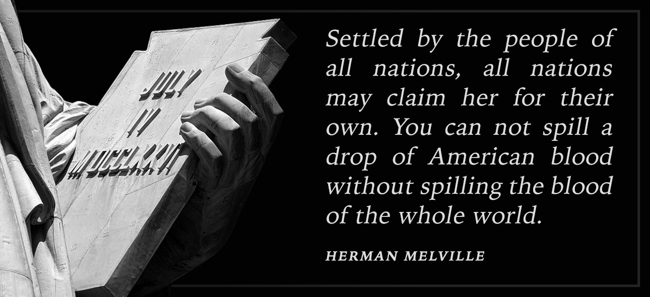 """You can not spill a drop of American blood without spilling the blood of the whole world."" Herman Melville [1290×590]"
