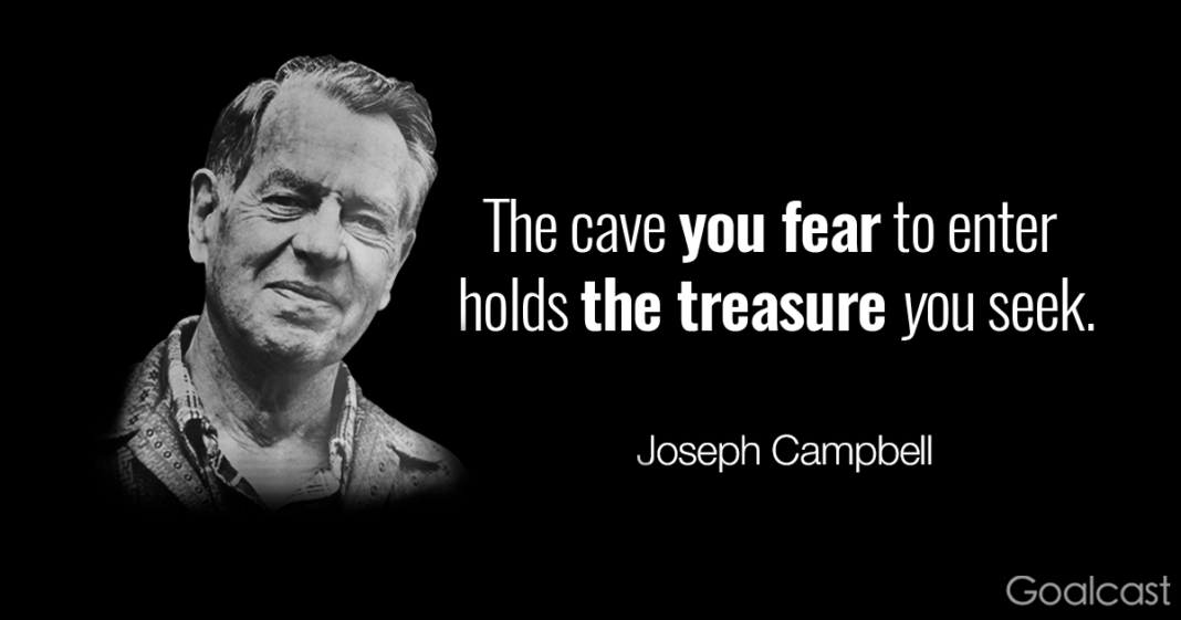 The cave you fear to enter holds the treasure you seek. -Joseph Campbell [1068×561]