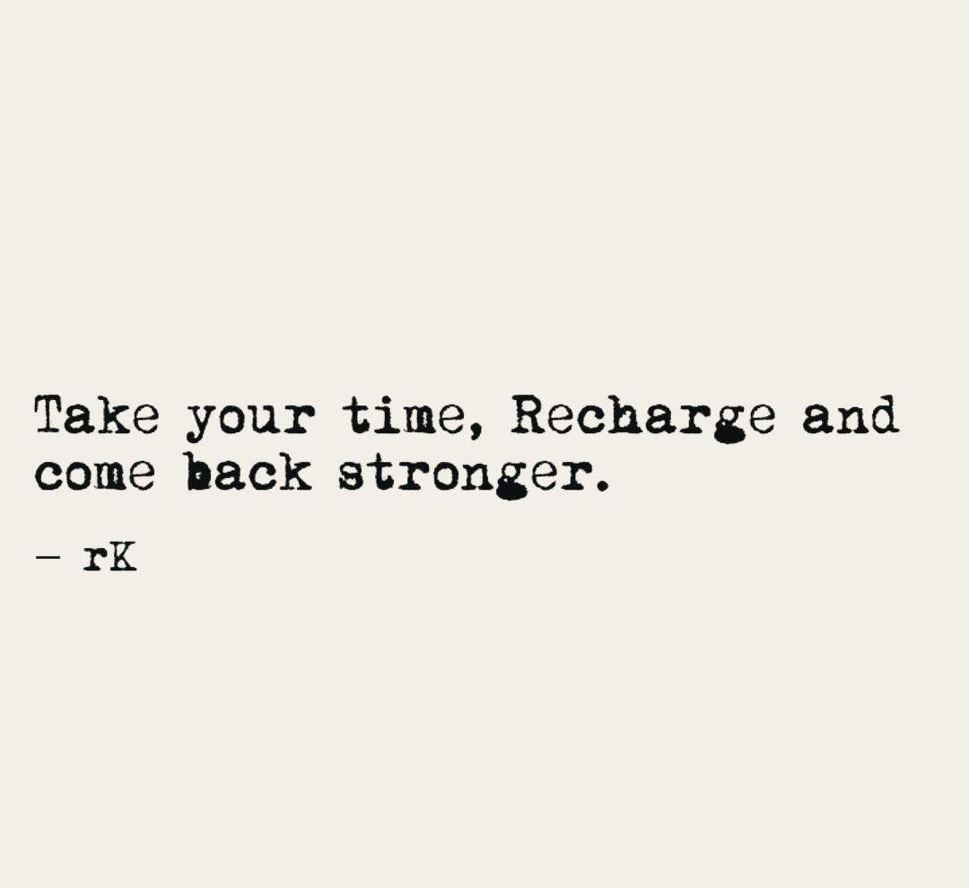 [IMAGE] no need to be busy. it's ok to recharge. so here's permission to take your time if you want a break this weekend.