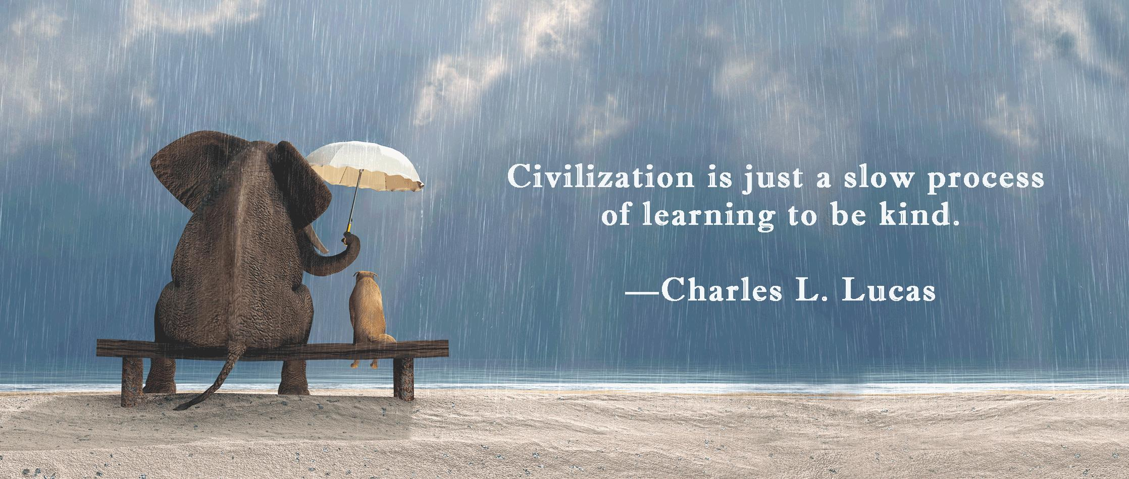 """Civilization is just a slow process of learning to be kind.""—Charles L. Lucas [2236×950] [OC]"
