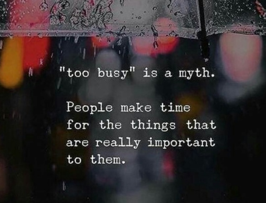 """too busy"" is a myth. People make time for the things that are really important to them ~Mandy Hale [856×653]"