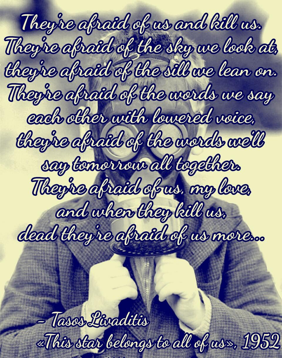 """[…] They're afraid of us, my love…"" – Tasos Livaditis [960×1220][OC]"