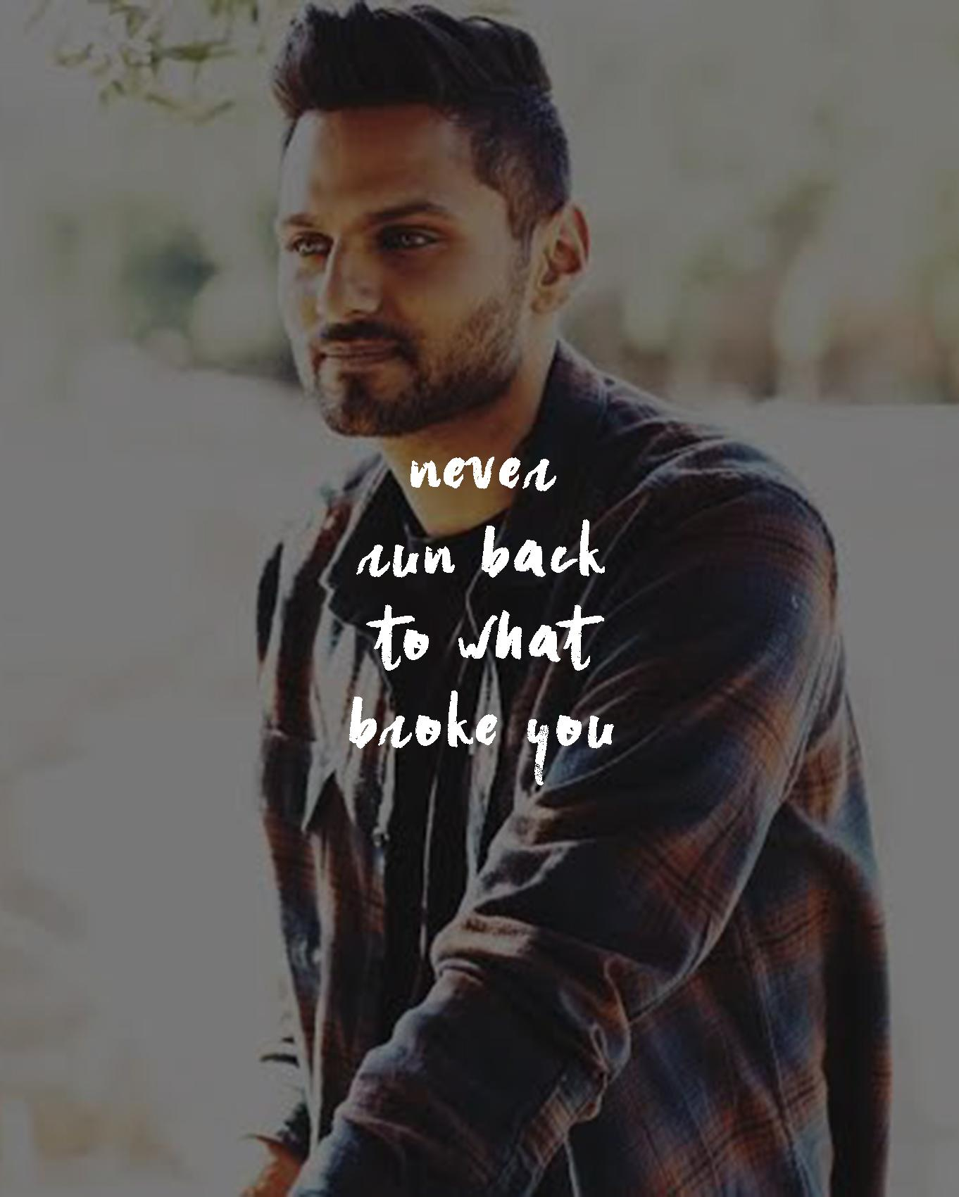 [image] Never run back to what broke you l