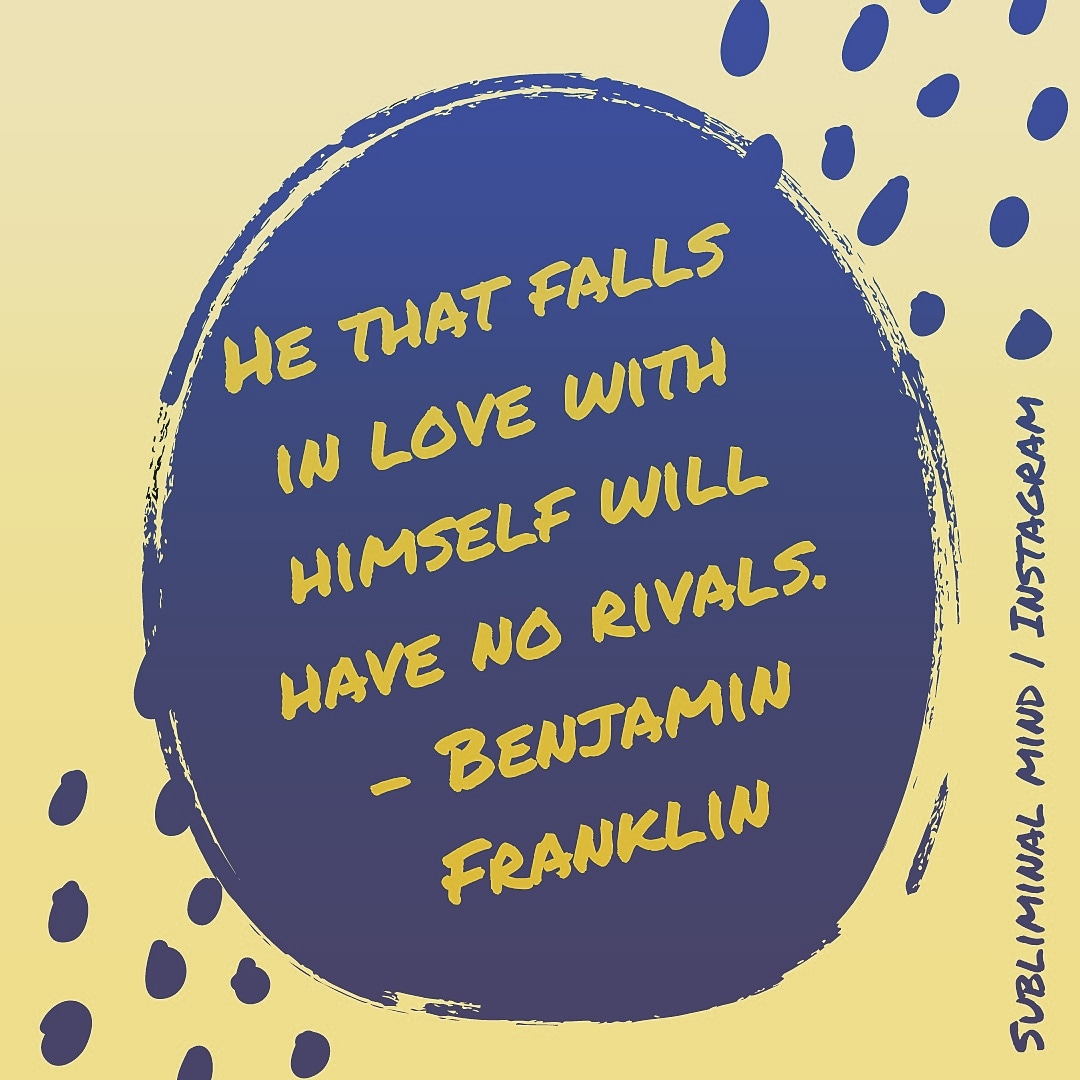 He that falls in love with himself will have no rivals – Benjamin Franklin [1080×1080]