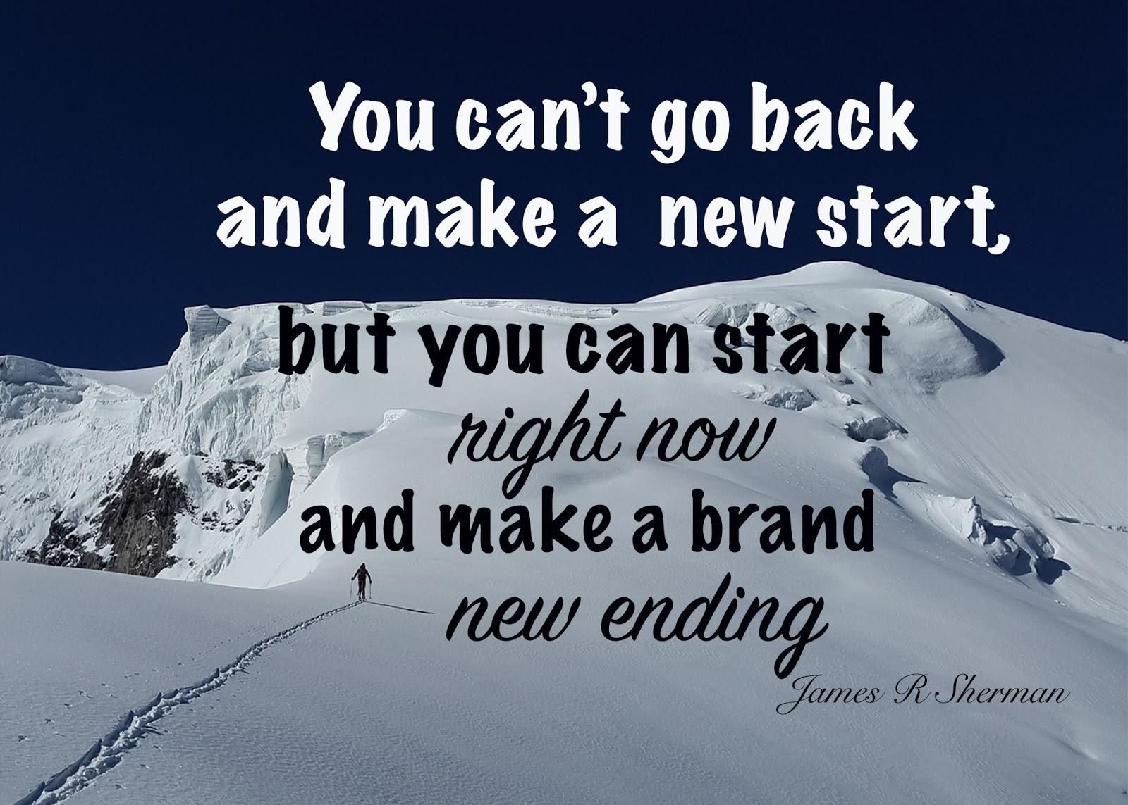 [Image] You can't go back and make a new start, but you can start right now and make a brand new ending!