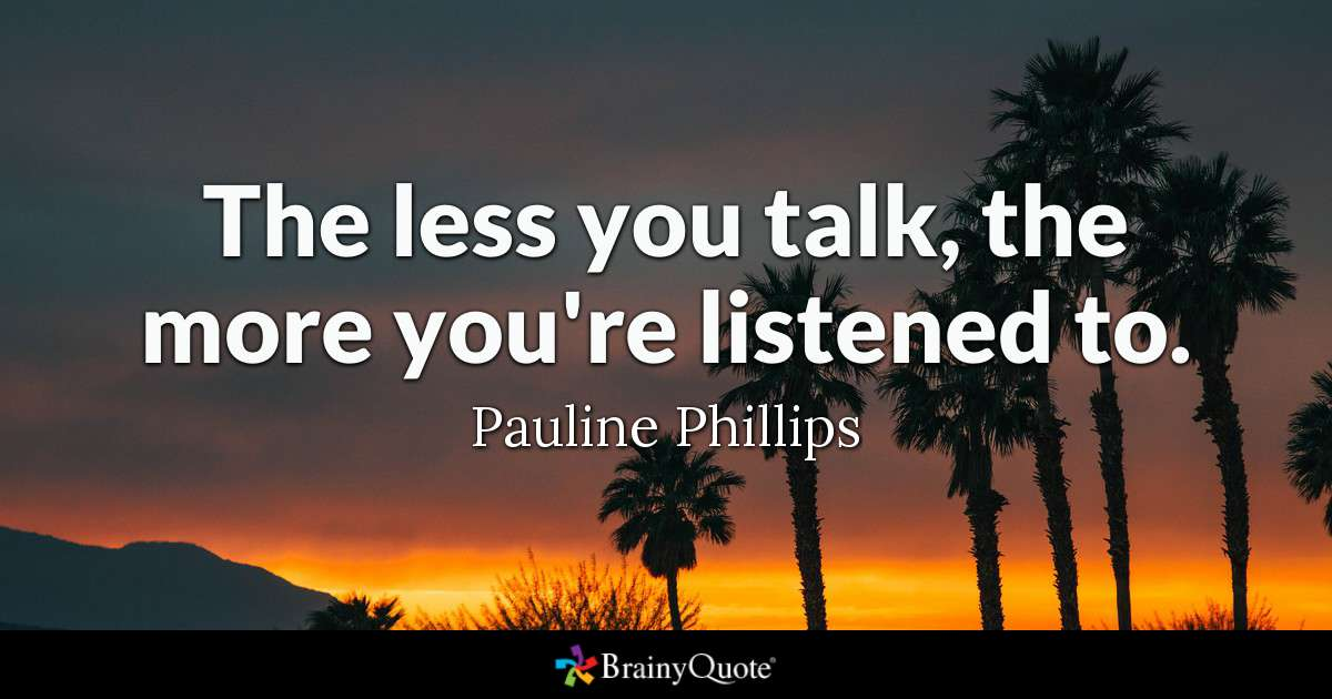 """The less you talk, the more you're listened to"" – Pauline Phillips [813×426]"
