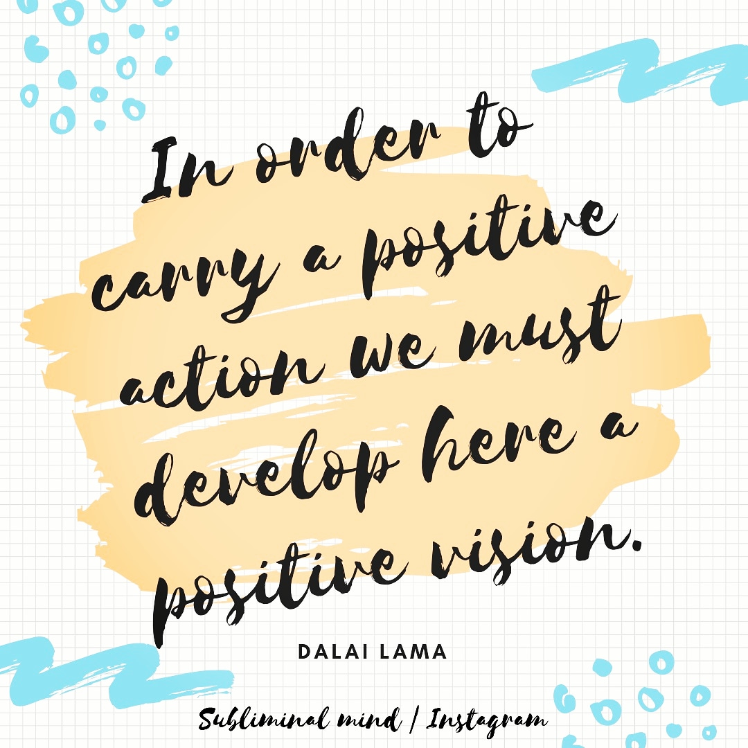 In order to carry a positive action we must develop a positive vision. Dalai lama [1080×1080]