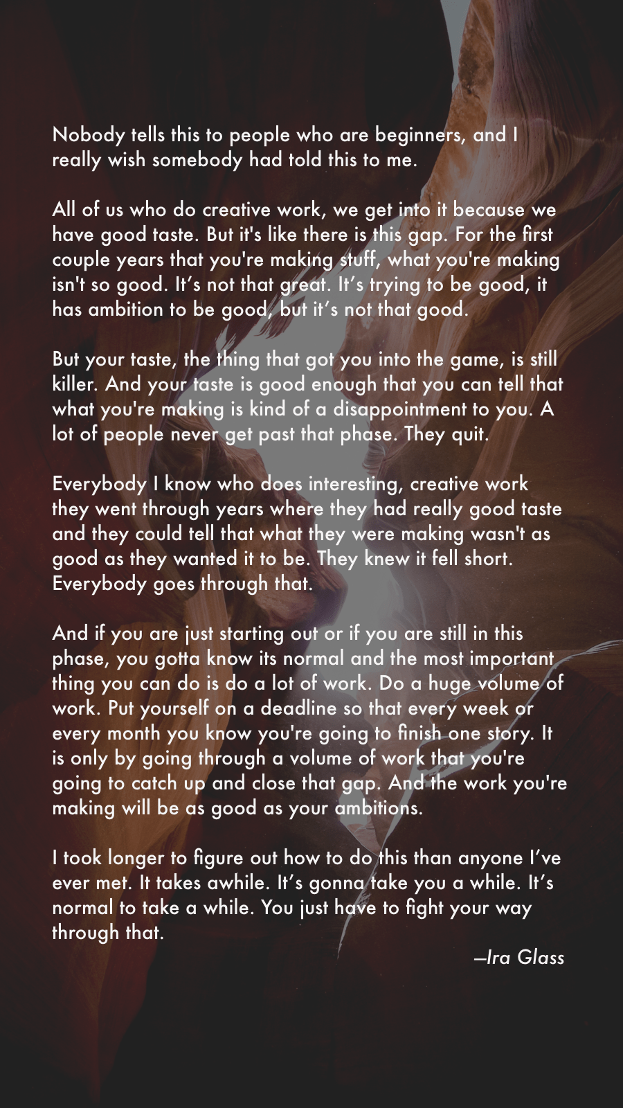 """And the work you're making will be as good as your ambitions."" – Ira Glass [900×1600]"