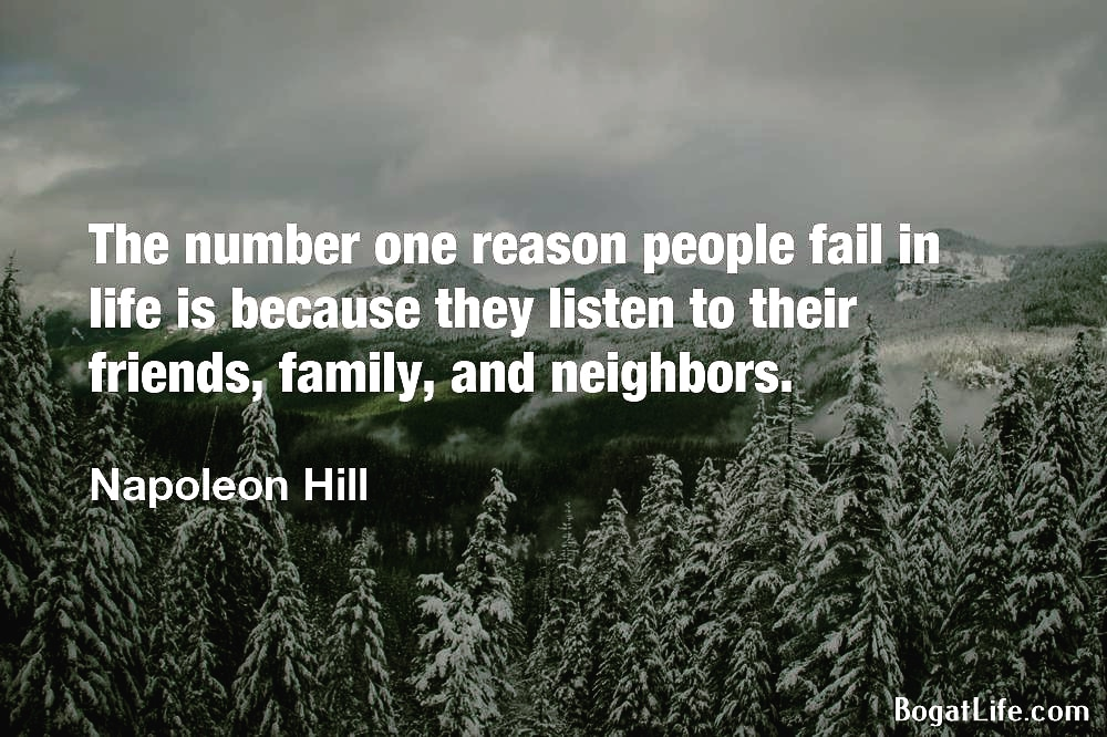 """…because they listen to their friends, family, and neighbors."" ~Napoleon Hill [1000×666]"