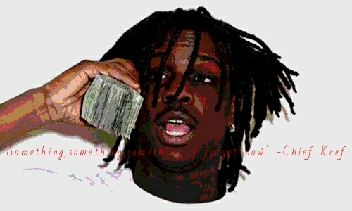 """Something,something,something…i forgot now"" -Chief Keef [500×300]"