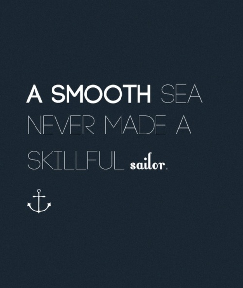 """A smooth sea never made a skillful sailor"" -Franklin D. Roosevelt [500×591]"