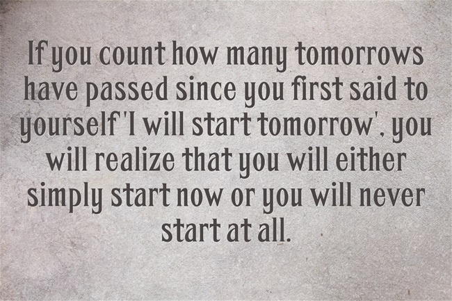 [image] It is very simple; Start now or don't start at all.