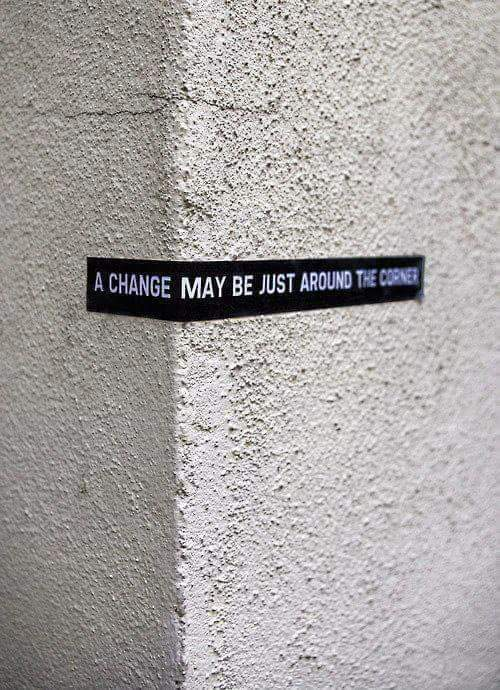 [Image] ~a change may be just around the corner~