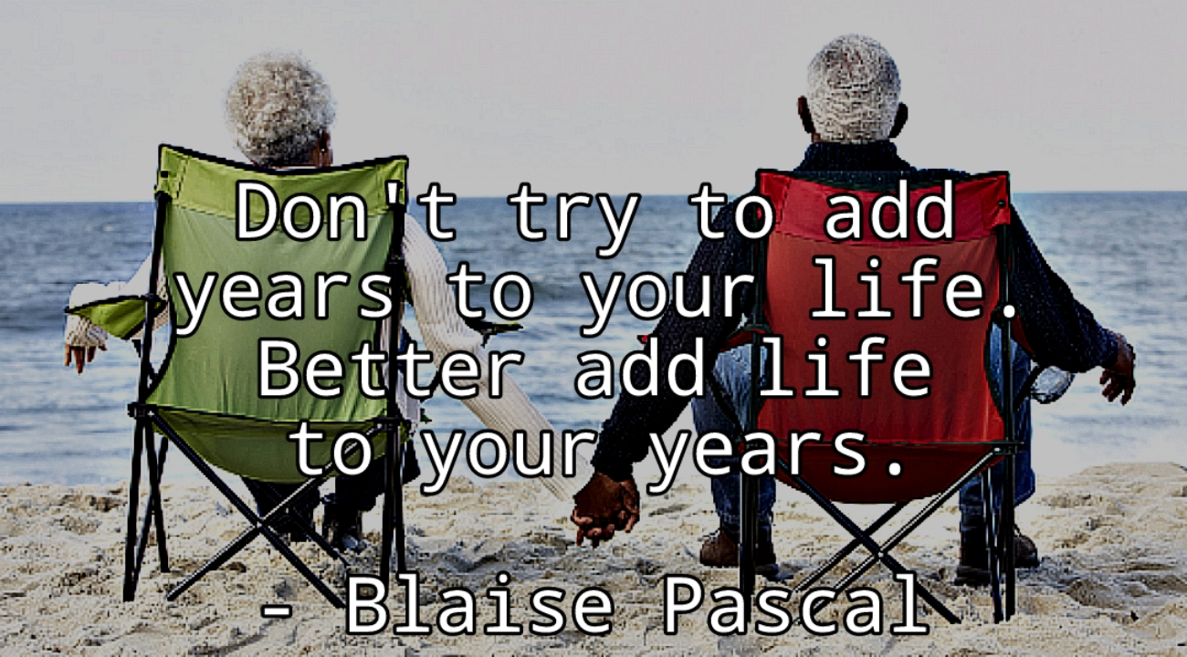 """Don't try to add years to your life…"" – Blaise Pascal [1300×720][OC]"