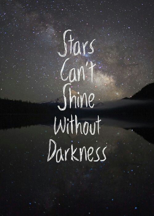 [Image] Stars can't shine without darkness.
