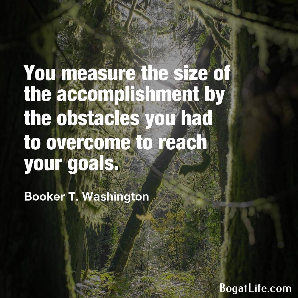 """…the obstacles you had to overcome to reach your goals."" ~Booker T. Washington [1000×1000]"
