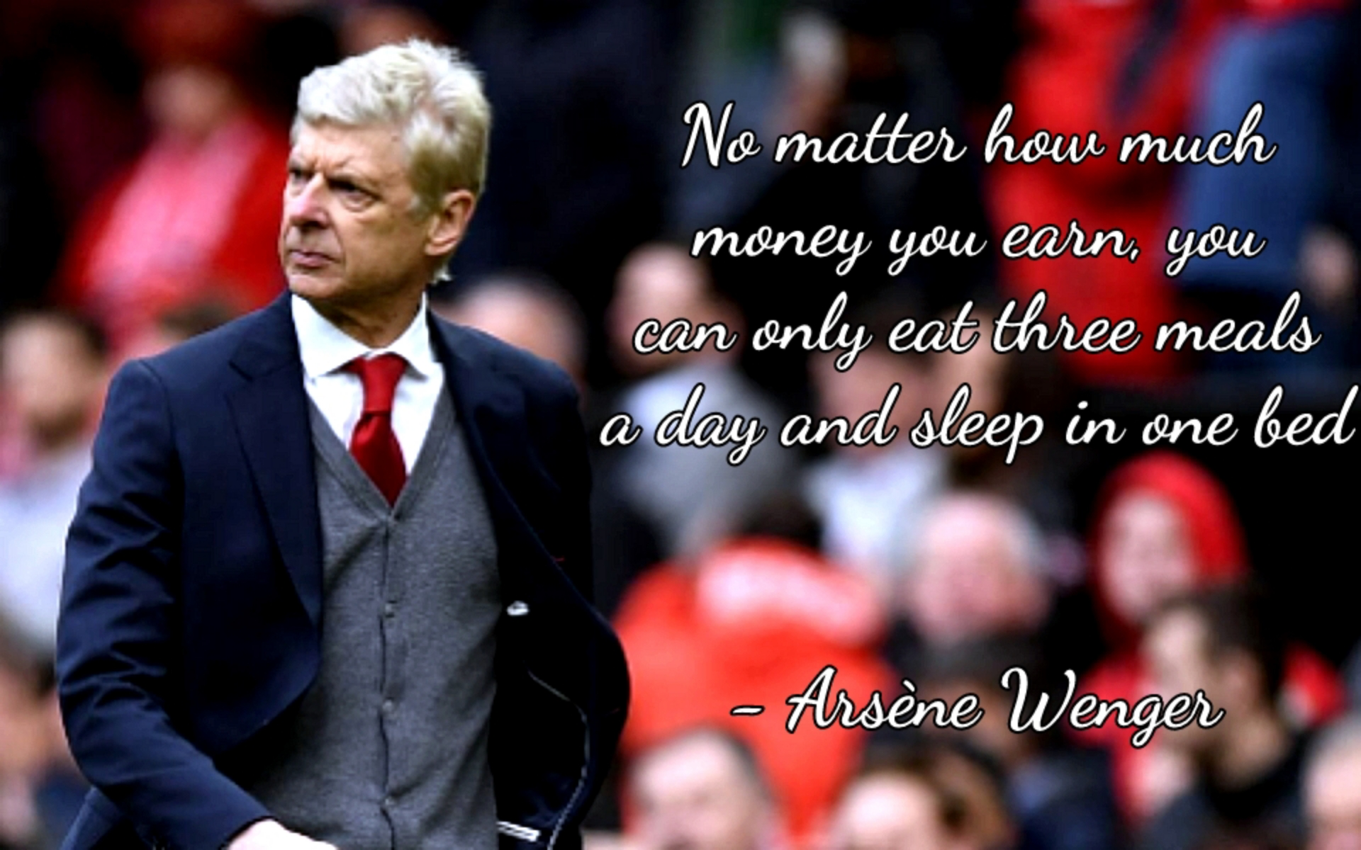 """No matter how much money you earn…"" – Arsène Wenger [1920×1200][OC]"